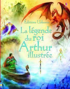 La légende du roi Arthur illustrée