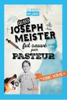 Quand Joseph Meister fut sauvé par Pasteur